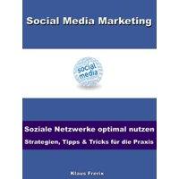 Social Media Marketing – Soziale Netzwerke optimal nutzen -Strategien, Tipps & Tricks für die Praxis - eBook