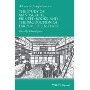 A Concise Companion to the Study of Manuscripts, Printed Books, and the Production of Early Modern Texts - eBook