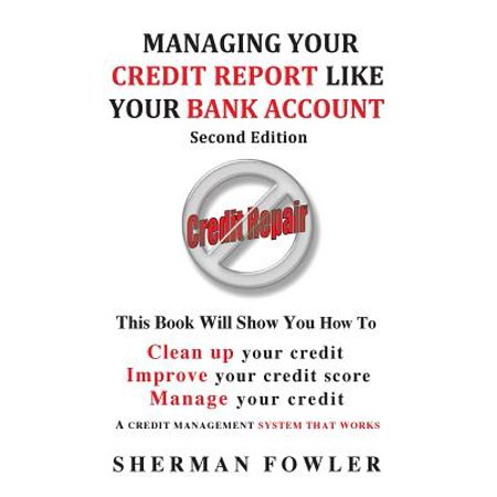 Managing Your Credit Report Like Your Bank Account  Clean Up Your Credit  Boost Your Credit Score