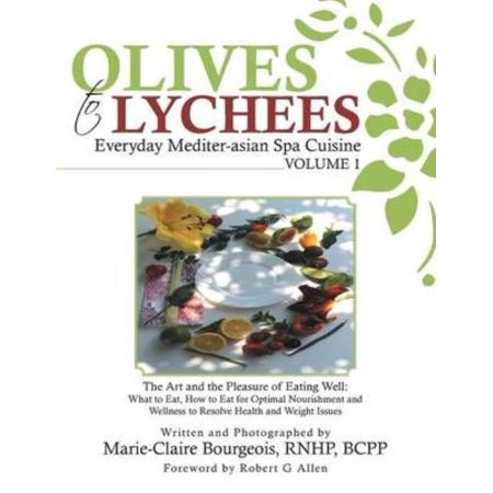 Olives To Lychees Everyday Mediter Asian Spa Cuisine Volume 1  What To Eat  How To Eat For Optimal Nourishment And Wellness To Resolve Health And Weig