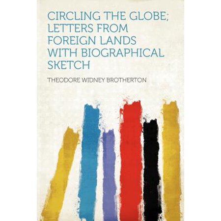 Circling the Globe; Letters from Foreign Lands with Biographical Sketch (Globe Letter)