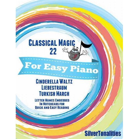 Cinderella Magic - Classical Magic 22 - For Easy Piano Cinderella Waltz Liebestraum Turkish March Letter Names Embedded In Noteheads for Quick and Easy Reading - eBook