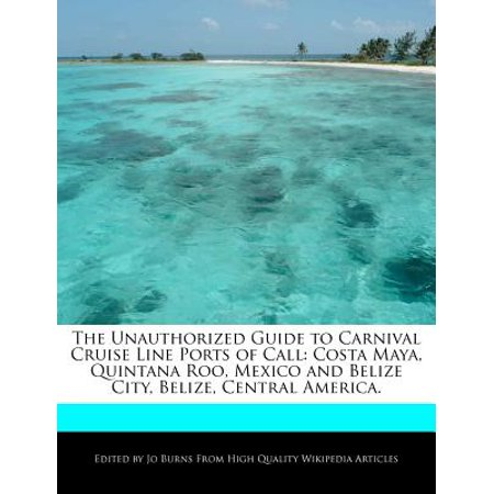 The Unauthorized Guide To Carnival Cruise Line Ports Of Call  Costa Maya  Quintana Roo  Mexico And Belize City  Belize  Central America