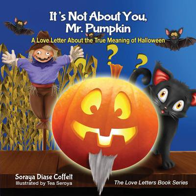 It's Not about You, Mr. Pumpkin : A Love Letter about the True Meaning of Halloween - True Meaning Halloween History