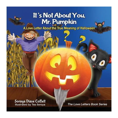 It's Not about You, Mr. Pumpkin : A Love Letter about the True Meaning of Halloween - Morgan Halloween