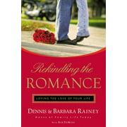 Rekindling the Romance : Loving the Love of Your Life (Paperback)