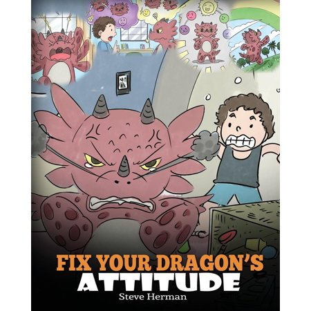 My Dragon Books: Fix Your Dragon's Attitude: Help Your Dragon to Adjust His Attitude. a Cute Children Story to Teach Kids about Bad Attitude, Negative Behaviors, and Attitude Adjustment. (Paperback) - The Cute Kid Promo Code