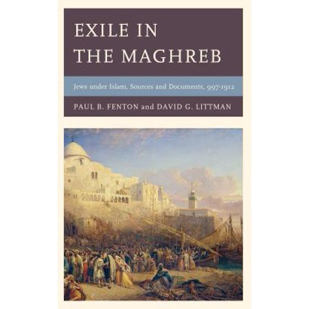 Exile in the Maghreb : Jews Under Islam, Sources and Documents, 997-1912