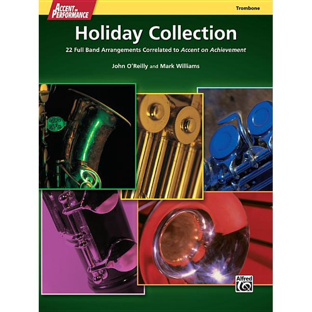 Accent on Performance Holiday Collection : 22 Full Band Arrangements Correlated to Accent on Achievement (Trombone)