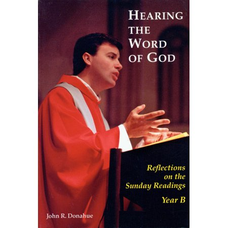 Hearing The Word Of God : Reflections on the Sunday Readings, Year B