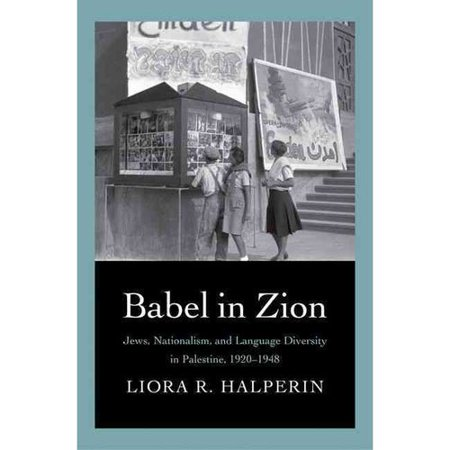 Babel in Zion: Jews, Nationalism, and Language Diversity in Palestine, 1920-1948