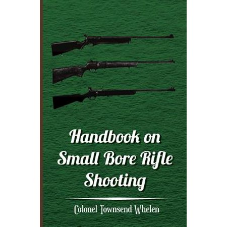 Handbook on Small Bore Rifle Shooting - Equipment, Marksmanship, Target Shooting, Practical Shooting, Rifle Ranges, Rifle Clubs