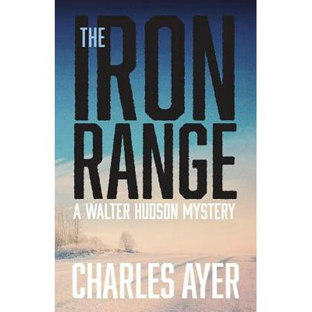 The Iron Range : A Walter Hudson Mystery