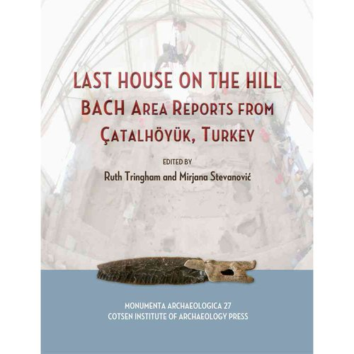 Last House on the Hill: Bach Area Reports from Catalhoyuk, Turkey