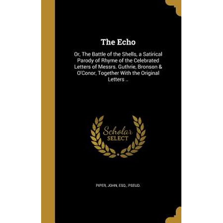 The Echo : Or, the Battle of the Shells, a Satirical Parody of Rhyme of the Celebrated Letters of Messrs. Guthrie, Bronson & O'Conor, Together with the Original Letters -