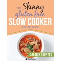 The Skinny Gluten Free Slow Cooker Recipe Book : Delicious Gluten Free Recipes Under 300, 400 and 500 Calories