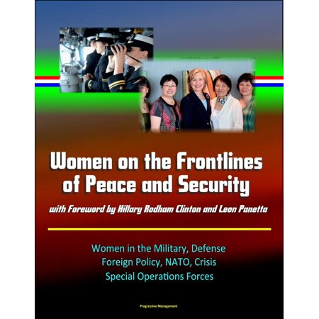 Women on the Frontlines of Peace and Security with Foreword by Hillary Rodham Clinton and Leon Panetta: Women in the Military, Defense, Foreign Policy, NATO, Crisis, Special Operations Forces - eBook Single Line Operation