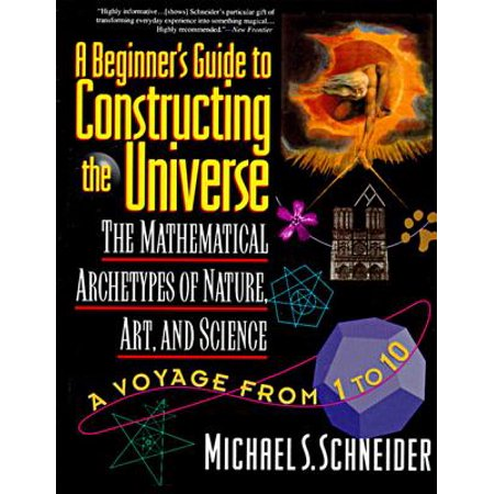 The Beginner's Guide to Constructing the Universe : The Mathematical Archetypes of Nature, Art, and Science - Science And Nature