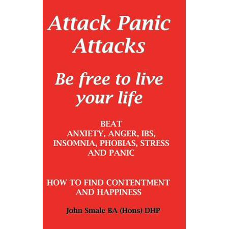 Attack Panic Attacks, How to Beat Anxiety, Anger, Ibs, Insomnia, Phobias, Stress and