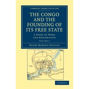 Cambridge Library Collection - African Studies: The Congo and the Founding of Its Free State - Volume 2 (Paperback)