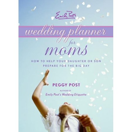 Emily Post's Wedding Planner for Moms : How to Help Your Daughter or Son Prepare for the Big Day
