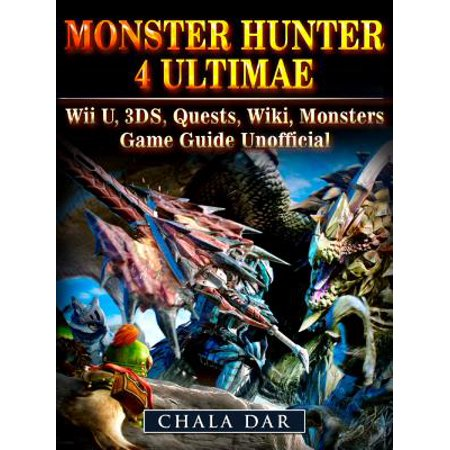 Monster Hunter 4 Ultimate Wii U, 3DS, Quests, Wiki, Monsters, Game Guide Unofficial - eBook