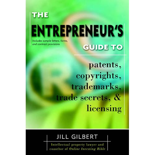 The Entrepreneur's Guide to Patents, Copyrights, Trademarks, Trade Secrets & Licensing: 2004