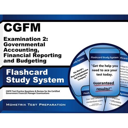 CGFM Examination 2: Governmental Accounting, Financial Reporting and Budgeting Flashcard Study System: CGFM Test Practice Questions & Review for the Certified Government Financial Manager