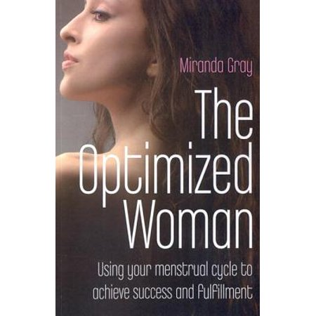 The Optimized Woman : Using Your Menstrual Cycle to Achieve Success and Fulfillment