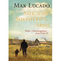 Safe in the Shepherd's Arms: Hope and Encouragement from Psalm 23 (Hardcover)