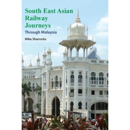 South East Asian Railway Journeys: Through Malaysia