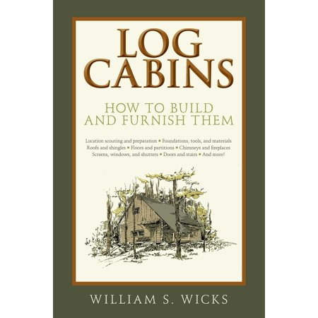 Log Cabins : How to Build and Furnish Them