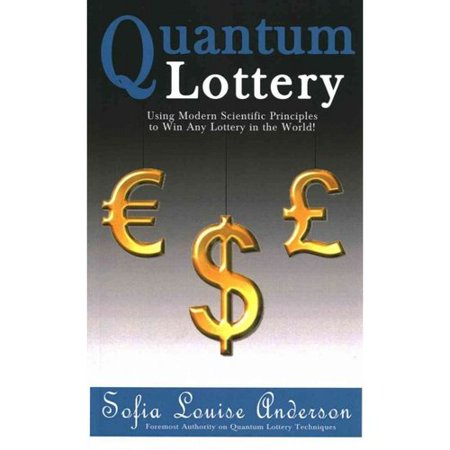 Quantum Lottery  Using Modern Scientific Principles To Win Any Lottery In The World