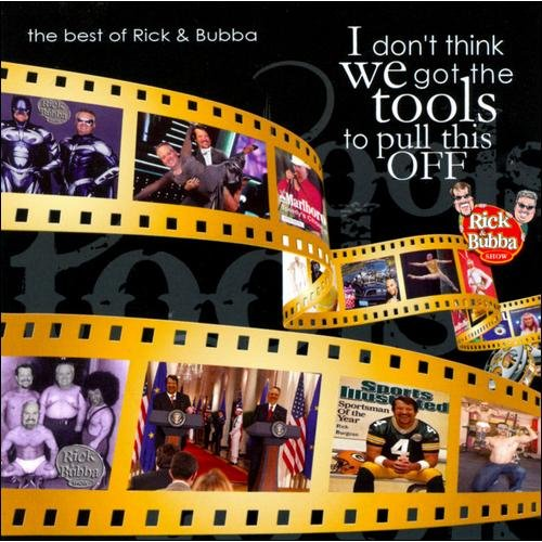 I Don't Think We Got The Tools To Pull This Off: Best Of Rick & Bubba (2CD)