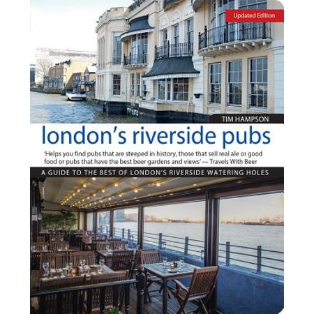 London's Riverside Pubs, Updated Edition : A Guide to the Best of London's Riverside Watering
