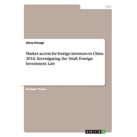 Market Access For Foreign Investors In China 2016  Investigating The Draft Foreign Investment Law