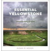 Essential Yellowstone: 50 Unforgettable Places (Paperback)