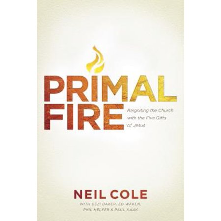 Primal Fire : Reigniting the Church with the Five Gifts of