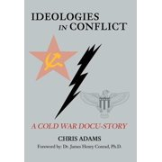 Ideologies in Conflict : A Cold War Docu-Story