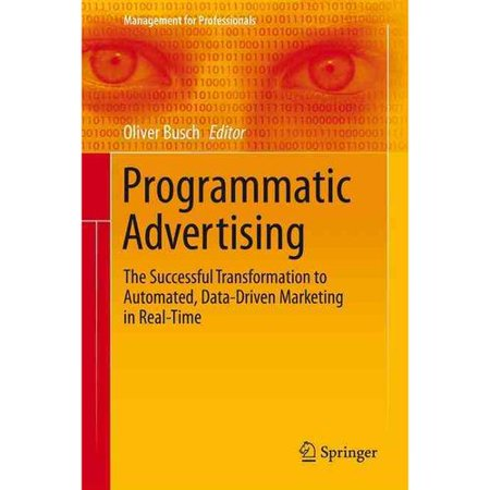 Programmatic Advertising  The Successful Transformation To Automated  Data Driven Marketing In Real Time