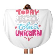 JSDART 60 inch Round Beach Towel Blanket Unique Handdrawn Lettering Saying About Unicorns Today I Choose Travel Circle Circular Towels Mat Tapestry Beach Throw