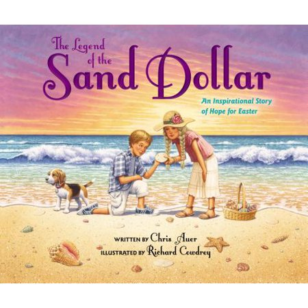 The Legend of the Sand Dollar, Newly Illustrated Edition : An Inspirational Story of Hope for Easter (Dollar Eraser)