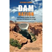 Dam Nation : How Water Shaped the West and Will Determine Its Future