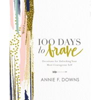 100 Days to Brave: Devotions for Unlocking Your Most Courageous Self (Hardcover)