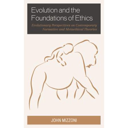 Evolution and the Foundations of Ethics : Evolutionary Perspectives on Contemporary Normative and Metaethical Theories