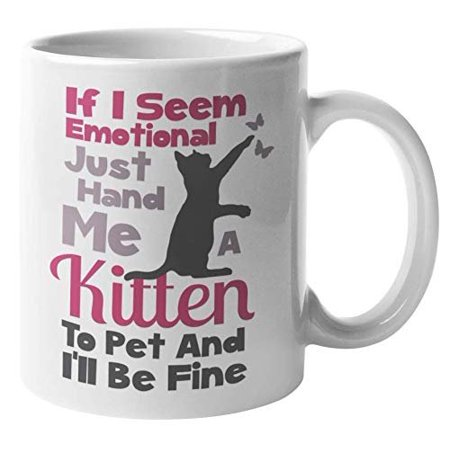 Just Hand Me A Kitten If I Ever Seem Emotional Cute Coffee & Tea Gift Mug For A Cat Lover, Pet Owner, Veterinarian, Groomer, Cat Sitter, Cat Cafe, Cat Lady, Men, And Women