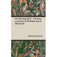 The Flowing Bowl - A Treatise on Drinks of All Kinds and of All Periods