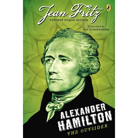 Alexander Hamilton: the Outsider (Alexander Hamilton Best President)
