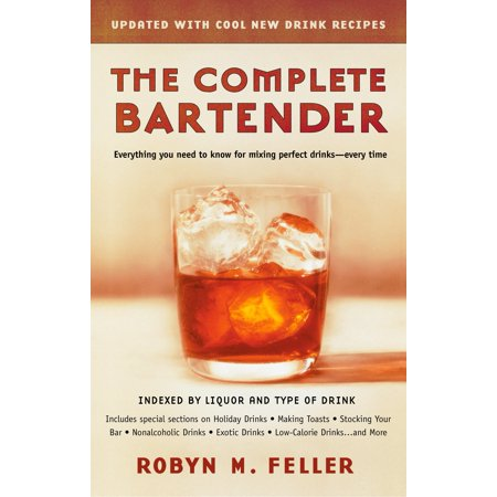 The Complete Bartender (Updated) : Everything You Need to Know for Mixing Perfect Drinks, Indexed by Liquor and Type of