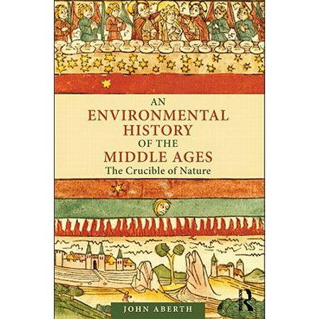 An Environmental History of the Middle Ages : The Crucible of (A Short History Of The Middle Ages)